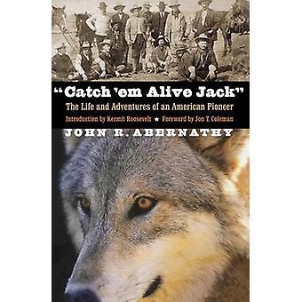 Catch em vivant la vie de Jack et aventures d'un pionnier américain par Abernathy & John R.