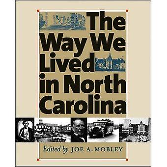 The Way We Lived in North Carolina by Mobley & Joe A.