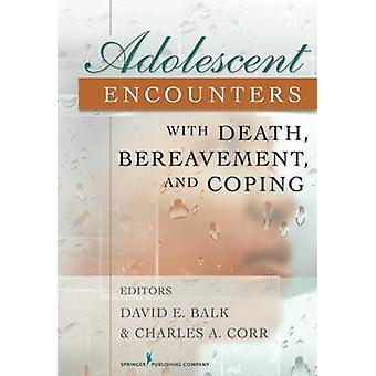 Adolescent Encounters with Death Bereavement and Coping by Balk & David E.