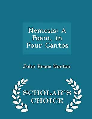 Nemesis A Poem in Four Cantos  Scholars Choice Edition by Norton & John Bruce