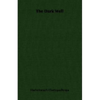 The Dark Well by Harindranath Chattopadhyaya & Chattopadhy
