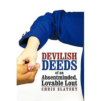 Devilish Deeds of an Absentminded Lovable Lout by Slatsky & Chris