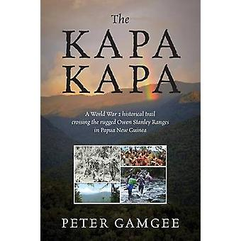 The Kapa Kapa A World War 2 historical trail crossing the rugged Owen Stanley Ranges in Papua New Guinea by Gamgee & Peter