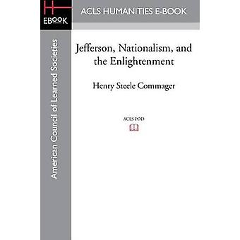 Jefferson Nationalism and the Enlightenment by Commager & Henry Steele