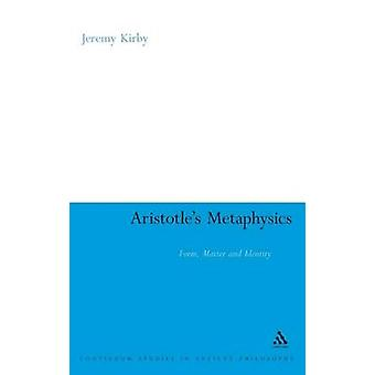 Aristotles Metaphysics Form Matter and Identity by Kirby & Jeremy