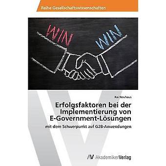 Erfolgsfaktoren bei der Implementierung von EGovernmentLsungen door Neuhaus Kai