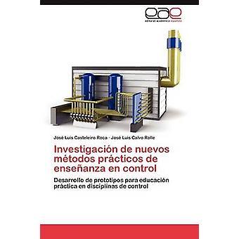 Investigacion de Nuevos Metodos Practicos de Ensenanza En Control by Casteleiro Roca Jose Luis