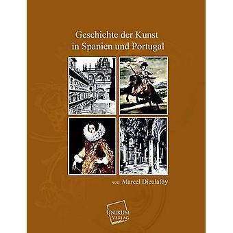 Geschichte Der Kunst in Spanien Und Portugal par Dieulafoy & Marcel