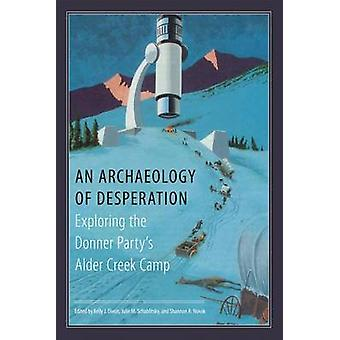 An Archaeology of Desperation - Exploring the Donner Party's Alder Cre