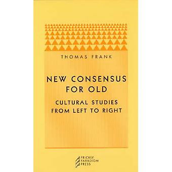 New Consensus for Old - Cultural Studies from Left to Right (2nd) by T