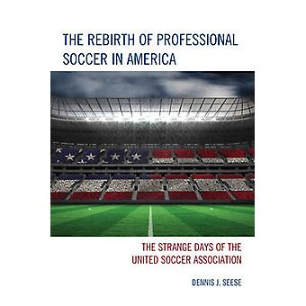The Rebirth of Professional Soccer in America - The Strange Days of th