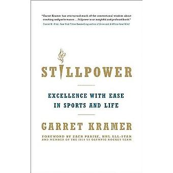 Stillpower - Excellence with Ease in Sports and Life by Garret Kramer