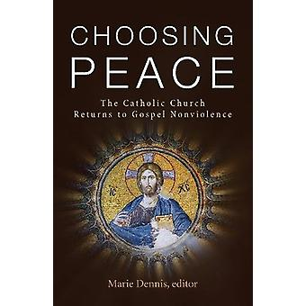 Choosing Peace - The Catholic Church Returns to Gospel Nonviolence by