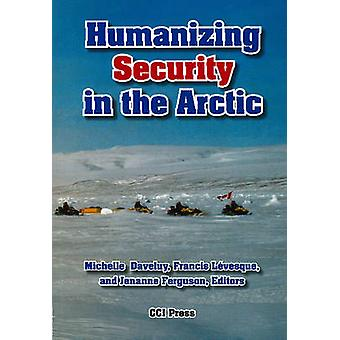 Humanizing Security in the Arctic by Michelle Daveluy - Francis Leves