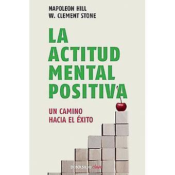 La Actitud Mental Positiva / Success Through a Positive Mental Attitu