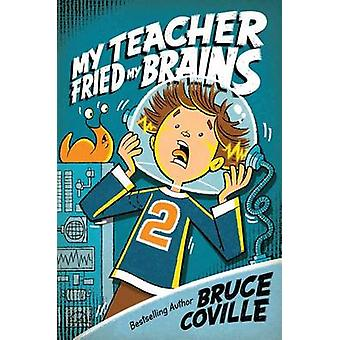 My Teacher Fried My Brains by Bruce Coville - John Pierard - 97814169
