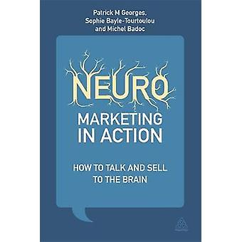Neuromarketing in Action How to Talk and Sell to the Brain by Georges & Patrick