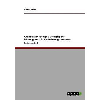 ChangeManagement. Die Rolle der Fhrungskraft i Vernderungsprozessen av Heins & Valeria