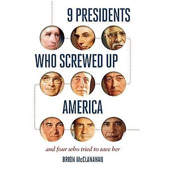 9 Presidents Who Screwed Up America - And Four Who Tried to Save Her b