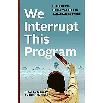 Wij onderbreken dit programma: Inheemse Media tactiek in de Canadese cultuur