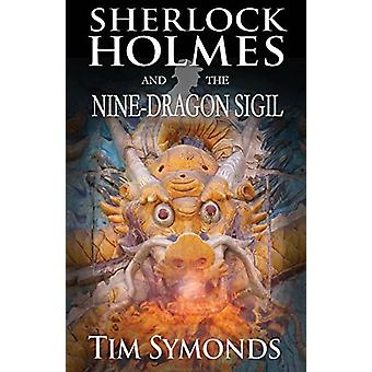 Sherlock Holmes and the Nine-Dragon Sigil by Tim Symonds - 9781787050