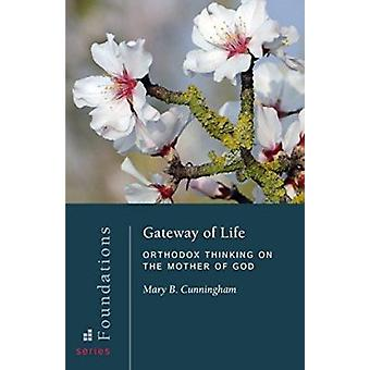 Gateway of Life - Orthodox Thinking on the Mother of God by Mary Cunni