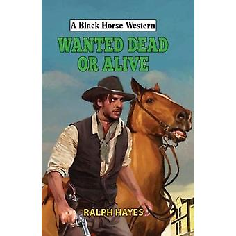 Wanted Dead or Alive by Ralph Hayes