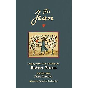 For Jean  Poems Songs and Letters by Robert Burns by Edited by Catherine Czerkawska