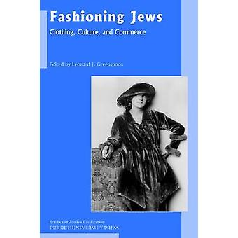 Fashioning Jews - Clothing - Culture - and Commerce by Leonard J Green