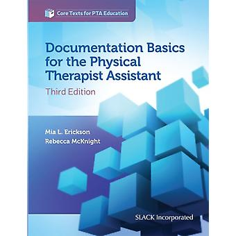 Documentation Basics for the Physical Therapist Assistant by Erickson & Mia L.McKnight & Rebecca