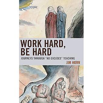 Work Hard Be Hard Journeys Through No Excuses Enseignement par Horn et Jim