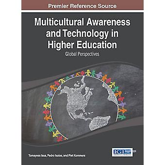 Multicultural Awareness and Technology in Higher Education Global Perspectives by Issa