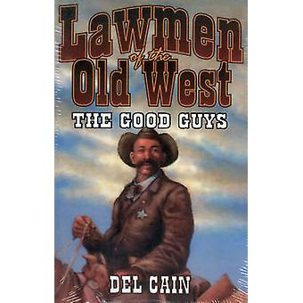 Lawmen of the Old West The Good Guys by Cain & Del