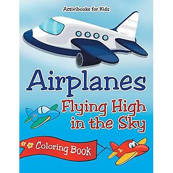 Airplanes Flying High in the Sky Coloring Book by for Kids & Activibooks