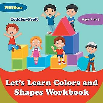 Lets Learn Colors and Shapes Workbook   ToddlerPreK  Ages 1 to 5 by Pfiffikus
