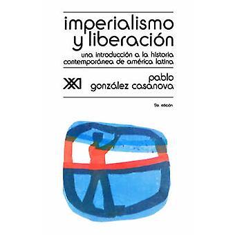 Imperialismo y Liberacion. Una Introduccion a la Historia by Gonzalez Casanova & Pablo