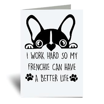I Work Hard So My Frenchie Can Have A Better Life Love A6 Greeting Card