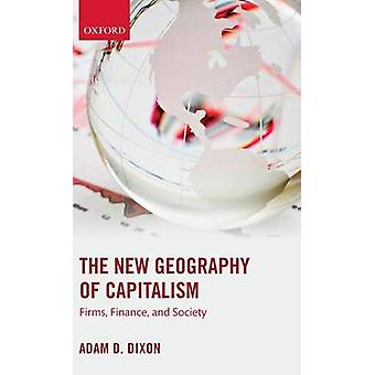The New Geography of Capitalism Firms Finance and Society par Dixon et Adam D.