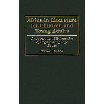 Africa in Literature for Children and Young Adults An Annotated Bibliography of EnglishLanguage Books by Khorana & Meena