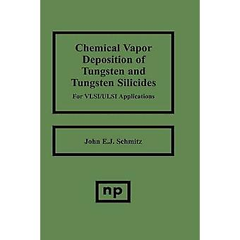 Chemical Vapor Deposition of Tungsten and Tungsten Silicides for VLSI ULSI Applications by Schmitz & John E.