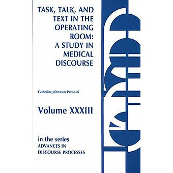 Task Talk and Text in the Operating Room A Study in Medical Discourse by Pettinari & Catherine Johnson