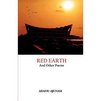 Red Earth and Other Poems by Ajunam & Adamu