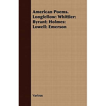 American Poems. Longfellow Whittier Byrant Holmes Lowell Emerson by Various