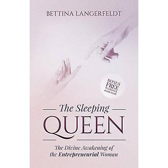The Sleeping Queen The Divine Awakening of the Entrepreneurial Woman by Langerfeldt & Bettina