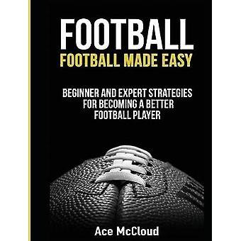 Fußball-Fußball gemacht einfache Anfänger und Experten-Strategien für einen besseren Fußballer von McCloud & Ace