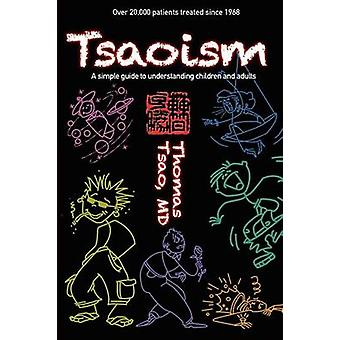 Tsaoism A Simple Guide to Understanding Children and Adults by Tsao MD & Thomas
