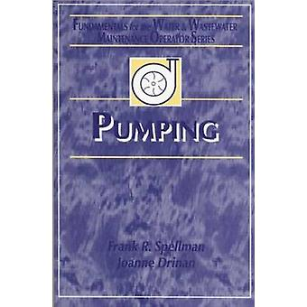 Pumping  Fundamentals for the Water and Wastewater Maintenance Operator by Spellman & Frank R.