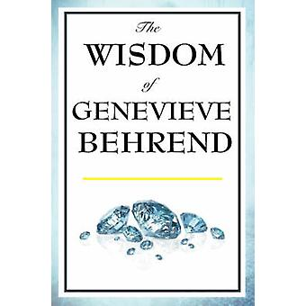 The Wisdom of Genevieve Behrend Your Invisible Power Attaining Your Desires by Behrend & Genevieve