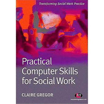 Practical Computer Skills for Social Work by Gregor & Claire