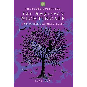 The Emperors Nightingale and Other Feathery Tales by Jane Ray